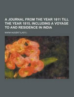 A Journal from the Year 1811 Till the Year 1815, Including a Voyage to and Residence in India - Lady Maria Nugent