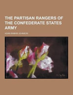 The Partisan Rangers of the Confederate States Army - Adam Rankin Johnson