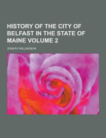 History of the City of Belfast in the State of Maine Volume 2 - Department of Pathology Joseph Williamson