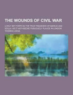 The Wounds of Civil War; Lively Set Forth in the True Tragedies of Marius and Scilla. as It Hath Beene Publiquely Plaude in London - Professor Thomas Lodge