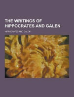 The Writings of Hippocrates and Galen - Hippocrates
