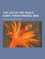 The Life of Fra Paolo Sarpi, from Original Mss - Arabella Georgina Campbell