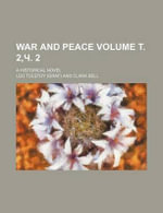 War and Peace Volume . 2, . 2; A Historical Novel - Count Leo Nikolayevich Tolstoy
