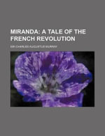 Miranda; A Tale of the French Revolution - Sir Charles Augustus Murray