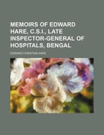 Memoirs of Edward Hare, C.S.I., Late Inspector-General of Hospitals, Bengal - Edward Christian Hare