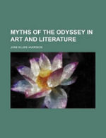 Myths of the Odyssey in Art and Literature - Jane Ellen Harrison