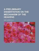 A Preliminary Dissertation on the Mechanism of the Heavens - Mary Somerville