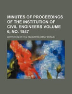 Minutes of Proceedings of the Institution of Civil Engineers Volume 6, No. 1847 - Institution Of Civil Engineers
