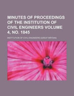 Minutes of Proceedings of the Institution of Civil Engineers Volume 4, No. 1845 - Institution Of Civil Engineers