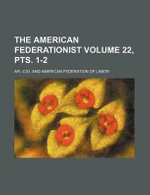 The American Federationist Volume 22, Pts. 1-2 - Afl-Cio
