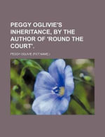 Peggy Oglivie's Inheritance, by the Author of 'Round the Court'. - Peggy Oglivie
