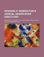 Edward P. Remington's Annual Newspaper Directory - Edward P Remington