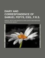 Diary and Correspondence of Samuel Pepys, Esq., F.R.S. - Samuel Pepys