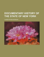 Documentary History of the State of New York - Christopher Morgan