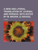 A New and Literal Translation of Juvenal and Persius; With Notes by M. Madan. [2 Issues]. - Juvenal