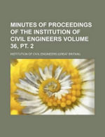 Minutes of Proceedings of the Institution of Civil Engineers Volume 36, PT. 2 - Institution Of Civil Engineers