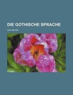 Die Gothische Sprache - Leo Meyer