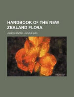 Handbook of the New Zealand Flora - Joseph Dalton Hooker