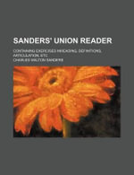 Sanders' Union Reader; Containing Exercises Inreading, Definitions, Articulation, Etc - Charles Walton Sanders