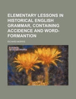 Elementary Lessons in Historical English Grammar, Containing Accidence and Word-Formantion - Richard Morris