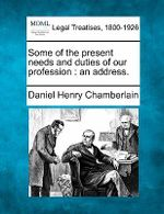 Some of the Present Needs and Duties of Our Profession : An Address. - Daniel Henry Chamberlain
