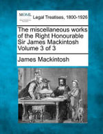 The Miscellaneous Works of the Right Honourable Sir James Mackintosh Volume 3 of 3 - James Mackintosh