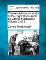 The Miscellaneous Works of the Right Honourable Sir James Mackintosh Volume 2 of 3 - James Mackintosh