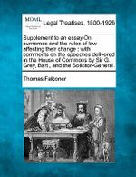 Supplement to an Essay on Surnames and the Rules of Law Affecting Their Change : With Comments on the Speeches Delivered in the House of Commons by Sir G. Grey, Bart., and the Solicitor-General. - Thomas Falconer
