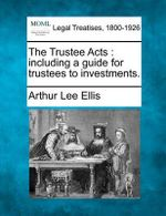 The Trustee Acts : Including a Guide for Trustees to Investments. - Arthur Lee Ellis