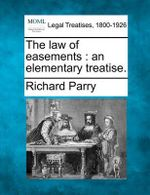 The Law of Easements : An Elementary Treatise. - Richard Parry