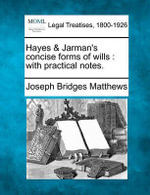 Hayes & Jarman's Concise Forms of Wills : With Practical Notes. - Joseph Bridges Matthews