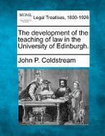 The Development of the Teaching of Law in the University of Edinburgh. - John P Coldstream