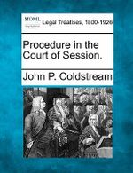 Procedure in the Court of Session. - John P Coldstream