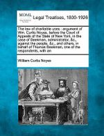The Law of Charitable Uses : Argument of Wm. Curtis Noyes, Before the Court of Appeals of the State of New York, in the Case of Beekman, Administrator, &C., Against the People, &C., and Others, in Behalf of Thomas Beekman, One of the Respondents, with an - William Curtis Noyes