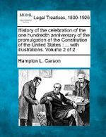 History of the Celebration of the One Hundredth Anniversary of the Promulgation of the Constitution of the United States : With Illustrations. Volume 2 of 2 - Hampton Lawrence Carson