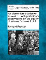 An Elementary Treatise on Estates : With Preliminary Observations on the Quality of Estates. Volume 2 of 2 - Richard Preston