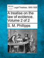 A Treatise on the Law of Evidence. Volume 2 of 2 : Concepts and Applications - S M Phillips
