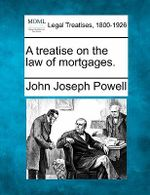 A Treatise on the Law of Mortgages. - John Joseph Powell