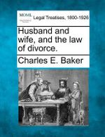Husband and Wife, and the Law of Divorce. : Pescatorea-Pleione - Charles E Baker