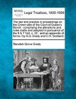 The Law and Practice in Proceedings on the Crown Side of the Court of Queen's Bench : Comprising the Alterations and Rules Made and Adopted in Pursuance of the 6 & 7 Vict. C. 20: And an Appendix of Forms / By S.G. Grady and C.H. Scotland. - Standish Grove Grady