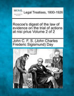 Roscoe's Digest of the Law of Evidence on the Trial of Actions at Nisi Prius Volume 2 of 2 - John C F S Day