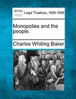 Monopolies and the People. - Charles Whiting Baker