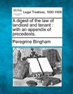 A Digest of the Law of Landlord and Tenant : With an Appendix of Precedents. - Peregrine Bingham