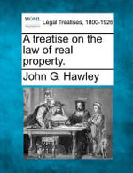 A Treatise on the Law of Real Property. - John G Hawley
