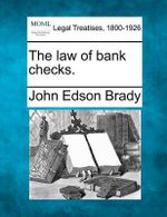 The Law of Bank Checks. - John Edson Brady