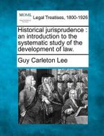 Historical Jurisprudence : An Introduction to the Systematic Study of the Development of Law. - Guy Carleton Lee