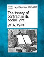 The Theory of Contract in Its Social Light. : A Collector's Reference with Price Guide - W A Watt