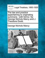 The Law and Practice Appertaining to Originating Summons : With Forms / By George Nichols Marcy and J. Theodore Dodd. - George Nichols Marcy