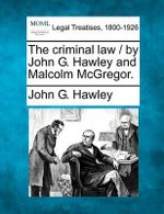 The Criminal Law / By John G. Hawley and Malcolm McGregor. - John G Hawley
