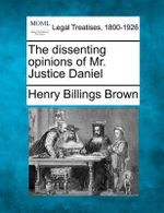 The Dissenting Opinions of Mr. Justice Daniel - Henry Billings Brown